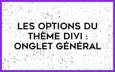 Options du Thème Divi : focus sur l'onglet Général