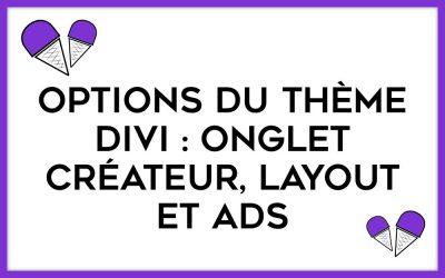 Comment paramétrer les onglets CRÉATEURS, LAYOUTS et ADS du thème Divi ?