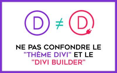 Ne pas confondre le thème Divi et le Divi Builder !