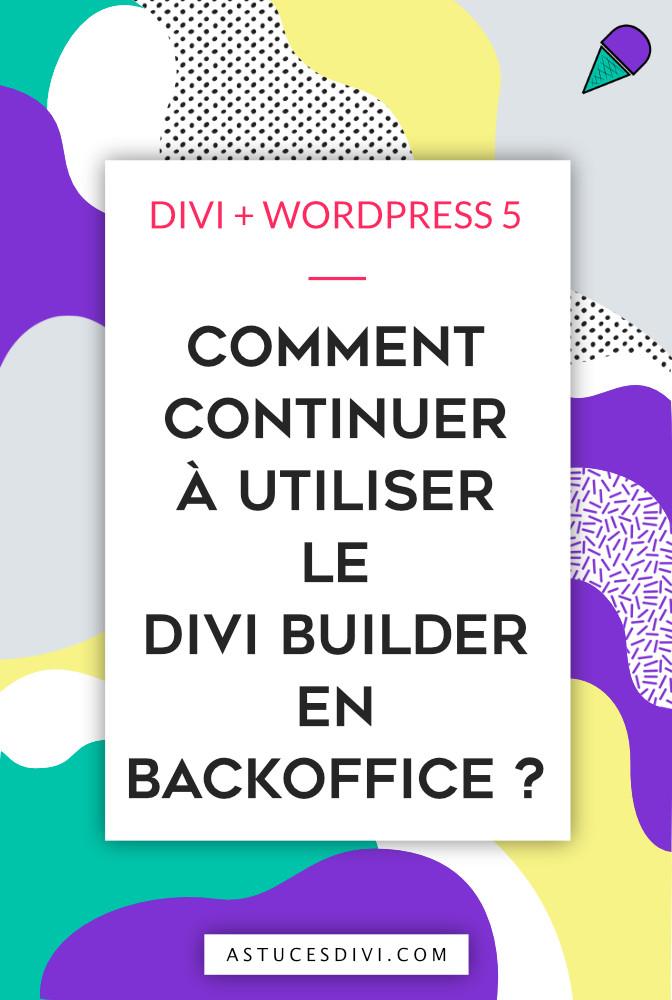 comment retrouver le Divi Builder en backoffice depuis la mise à jour de WordPress 5?
