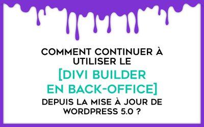 Comment continuer à utiliser le Divi Builder en backoffice depuis la mise à jour de WordPress 5 ?