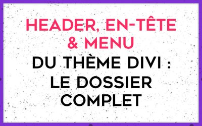 En-tête et Menu Divi : paramétrages & customisation du header